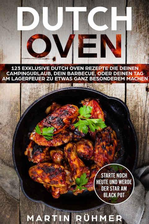 Dutch Oven: 123 exklusive Dutch Oven Rezepte