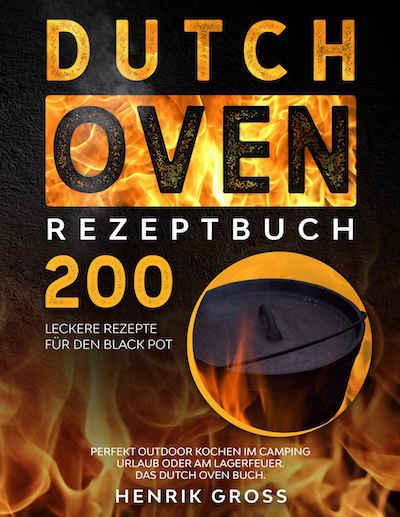 Dutch Oven Rezeptbuch: 200 leckere Rezepte für den Black Pot